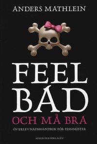 Feel bad och må bra : överlevnadshandbok för pessimister