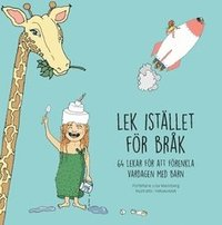 bokomslag Lek istället för bråk : 64 lekar för att förenkla vardagen med barn