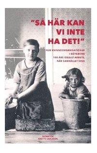 bokomslag Så här kan vi inte ha det! : fem kvinnoorganisationer i Göteborg 100 år