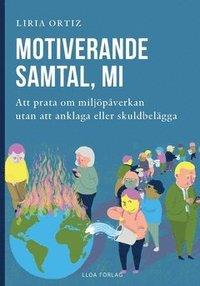 bokomslag Motiverande samtal, MI : att prata om miljöpåverkan utan att anklaga eller skuldbelägga
