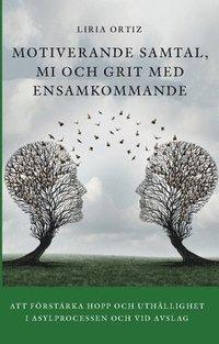 bokomslag Motiverande samtal, MI och Grit med ensamkommande : att förstärka hopp och uthållighet  i asylprocessen och vid avslag