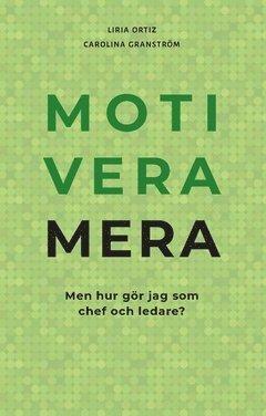 bokomslag Motivera mera : men hur gör jag som chef och ledare?