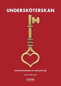 bokomslag Undersköterskan : äldreomsorgens nyckelspelare