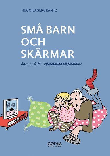 bokomslag Små barn och skärmar : Barn 0-6 år - information till föräldrar