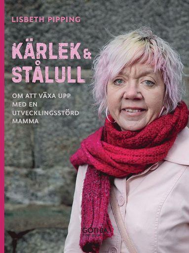 bokomslag Kärlek och stålull : om att växa upp med en utvecklingsstörd mamma
