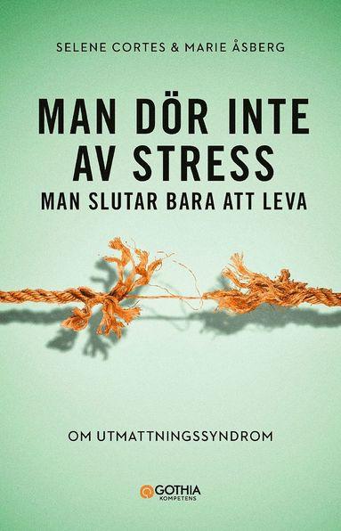 bokomslag Man dör inte av stress : man slutar bara att leva - om utmattningssyndrom