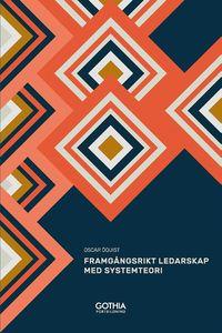 bokomslag Framgångsrikt ledarskap med systemteori : mönster, sammanhang och nya möjligheter
