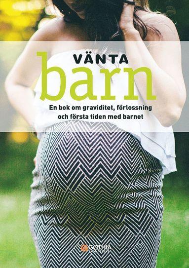 bokomslag Vänta barn : en bok om graviditet, förlossning och första tiden med barnet