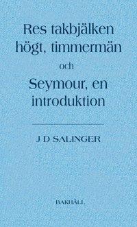 bokomslag Res takbjälken högt, timmermän och Seymour, en introduktion