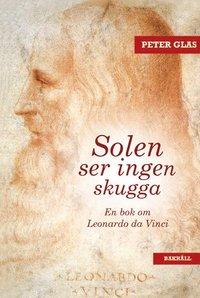 bokomslag Solen ser ingen skugga : en bok om Leonardo da Vinci