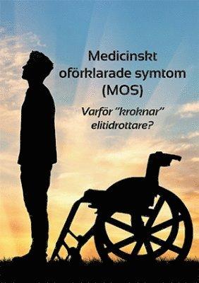 """bokomslag Medicinskt oförklarade symtom (MOS) eller Varför """"""""kroknar"""""""" elitidrottare?"""