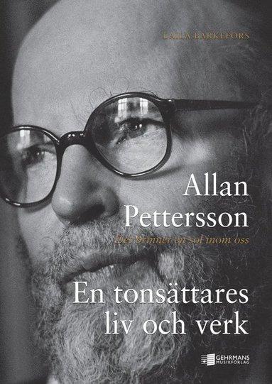 bokomslag Allan Pettersson : det brinner en sol inom oss : en tonsättares liv och verk