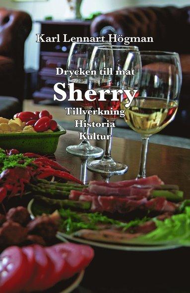bokomslag Sherry : drycken till mat - tillverkning, historia, kultur