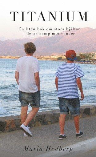 bokomslag Titanium : en liten bok om stora hjältar i deras kamp mot cancer