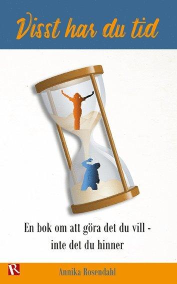 bokomslag Visst har du tid : en bok om att göra det du vill - inte det du hinner