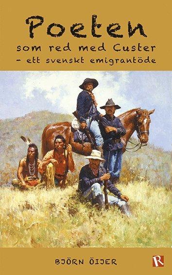 bokomslag Poeten som red med Custer : ett svenskt emigrantöde