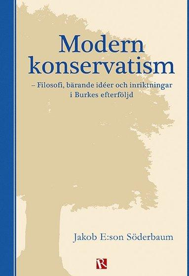 bokomslag Modern konservatism : filosofi, bärande idéer och inriktningar i Burkes efterföljd