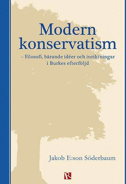 Modern konservatism : filosofi, bärande idéer och inriktningar i Burkes efterföljd 1