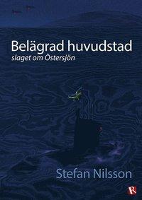 bokomslag Belägrad huvudstad : slaget om Östersjön