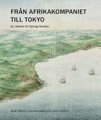 bokomslag Från Afrikakompaniet till Tokyo : En vänbok till György Nováky
