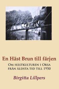 bokomslag En häst brun till färjen : om hästkulturen i Orsa från äldsta tid till 1950