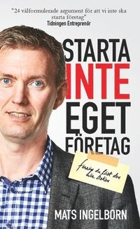 bokomslag Starta inte eget företag : Förrän du läst den här boken