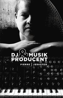 bokomslag DJ & Musikproducent : en personlig betraktelse över fyra decennier