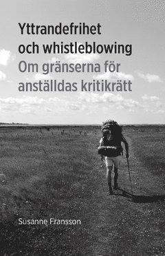 Yttrandefrihet och whistleblowing : om gränserna för anställdas kritikrätt 1
