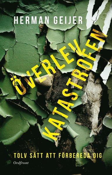 bokomslag Överlev katastrofen : 12 sätt att förbereda dig