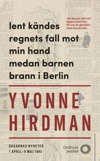 bokomslag Lent kändes regnets fall mot min hand medan barnen brann i Berlin : dagarnas nyheter 1 april - 9 maj