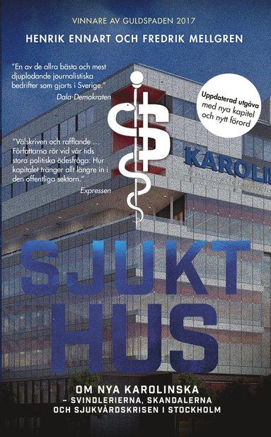 bokomslag Sjukt hus : om Nya Karolinska - svindlerierna, skandalerna och sjukvårdskrisen i Stockholm