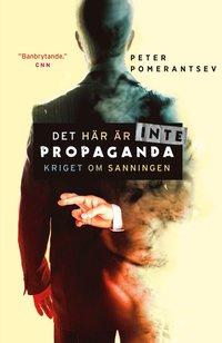 bokomslag Det här är inte propaganda : kriget om sanningen