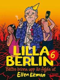 bokomslag Lilla Berlin 6 : Bättre brinna upp än fejda ut