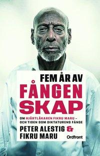 bokomslag Fem år av fångenskap : om hjärtläkaren Fikru Maru - och tiden som diktaturens fånge