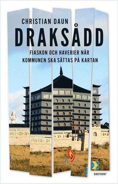 """bokomslag Draksådd : om haverier och fiaskon när """"kommunen ska sättas på kartan"""""""