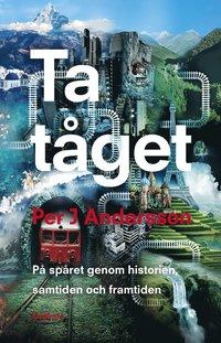 bokomslag Ta tåget : På spåret genom historien, samtiden och framtiden