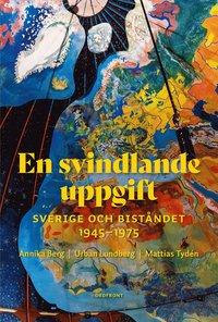 bokomslag En svindlande uppgift : Sverige och biståndet 1945-1975