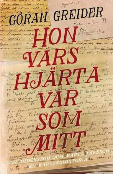 bokomslag Hon vars hjärta var som mitt : Dan Andersson och Märta Larsson - en kärlekshistoria