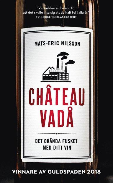 bokomslag Chateau vadå : det okända fusket med ditt vin