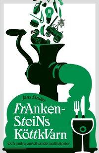 bokomslag Frankensteins köttkvarn : och andra omvälvande mathistorier