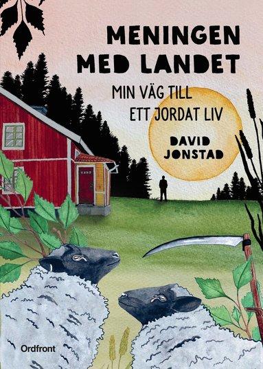 bokomslag Meningen med landet : Min väg till ett jordat liv