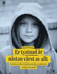 bokomslag Greta Thunberg: Er tystnad är nästan värst av allt - berättelsen om hur en tonåring startade en världsrörelse