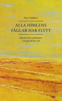 bokomslag Alla himlens fåglar har flytt : profeten Jeremia i sin egen tid och i vår