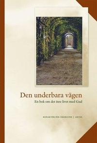bokomslag Den underbara vägen : en bok om det inre livet med Gud