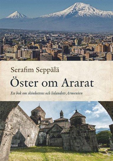 bokomslag Öster om Ararat : en bok om skönhetens och lidandets Armenien