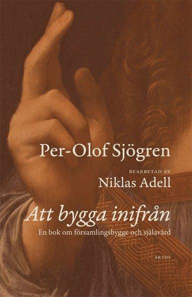 bokomslag Att bygga inifrån : en bok om församlingsbygge och själavård
