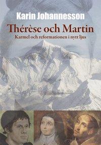 bokomslag Thérèse och Martin : Karmel och reformationen i nytt ljus