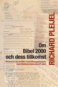 bokomslag Om Bibel 2000 och dess tillkomst : Konsensus och konflikt i översättningspr