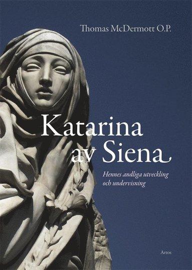 bokomslag Katarina av Siena : hennes andliga utveckling och undervisning