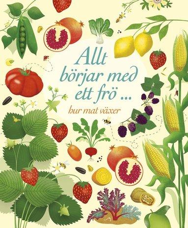 bokomslag Allt börjar med ett frö ... : hur mat växer